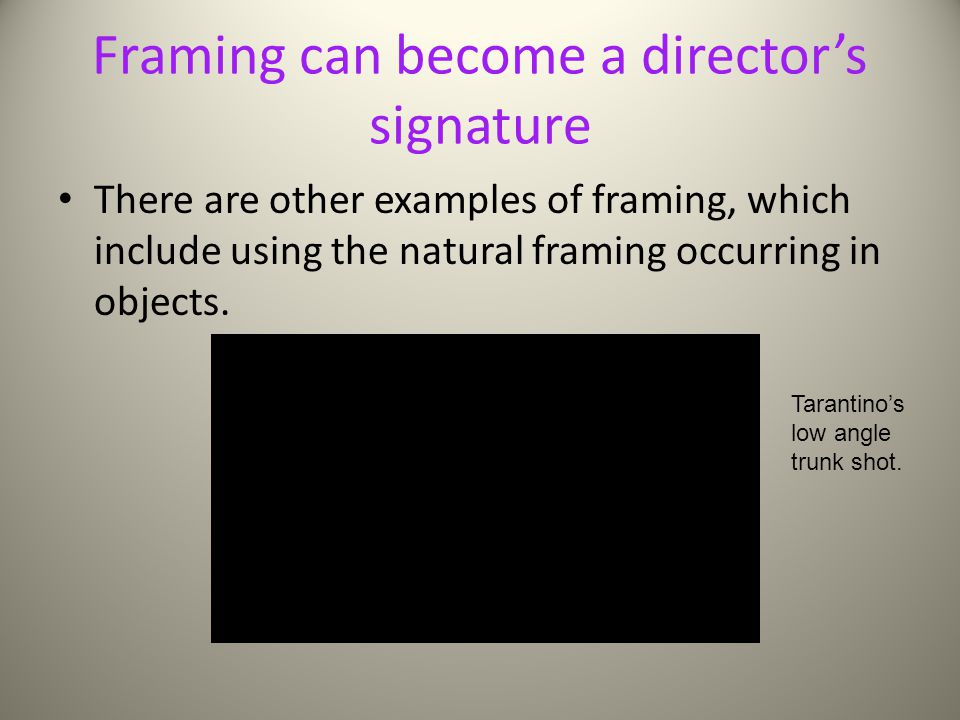 Framing can become a director's signature