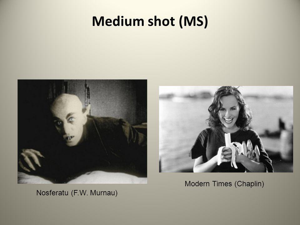 Medium shot (MS) Modern Times (Chaplin) Nosferatu (F.W. Murnau)