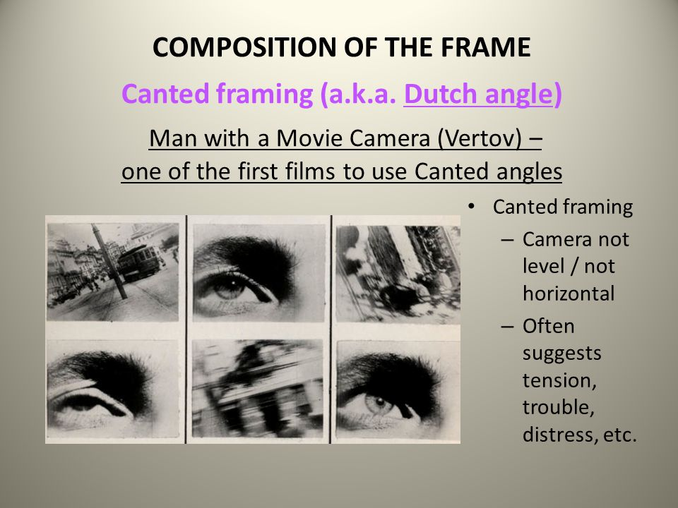 COMPOSITION OF THE FRAME Canted framing (a. k. a