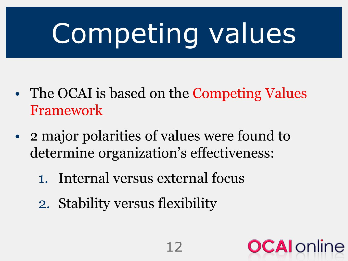 Competing values The OCAI is based on the Competing Values Framework