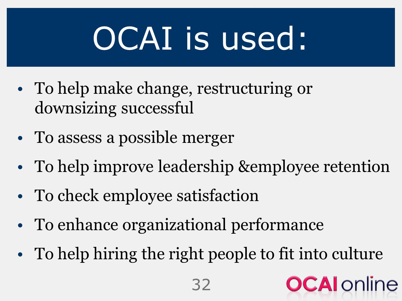 OCAI is used: To help make change, restructuring or downsizing successful. To assess a possible merger.