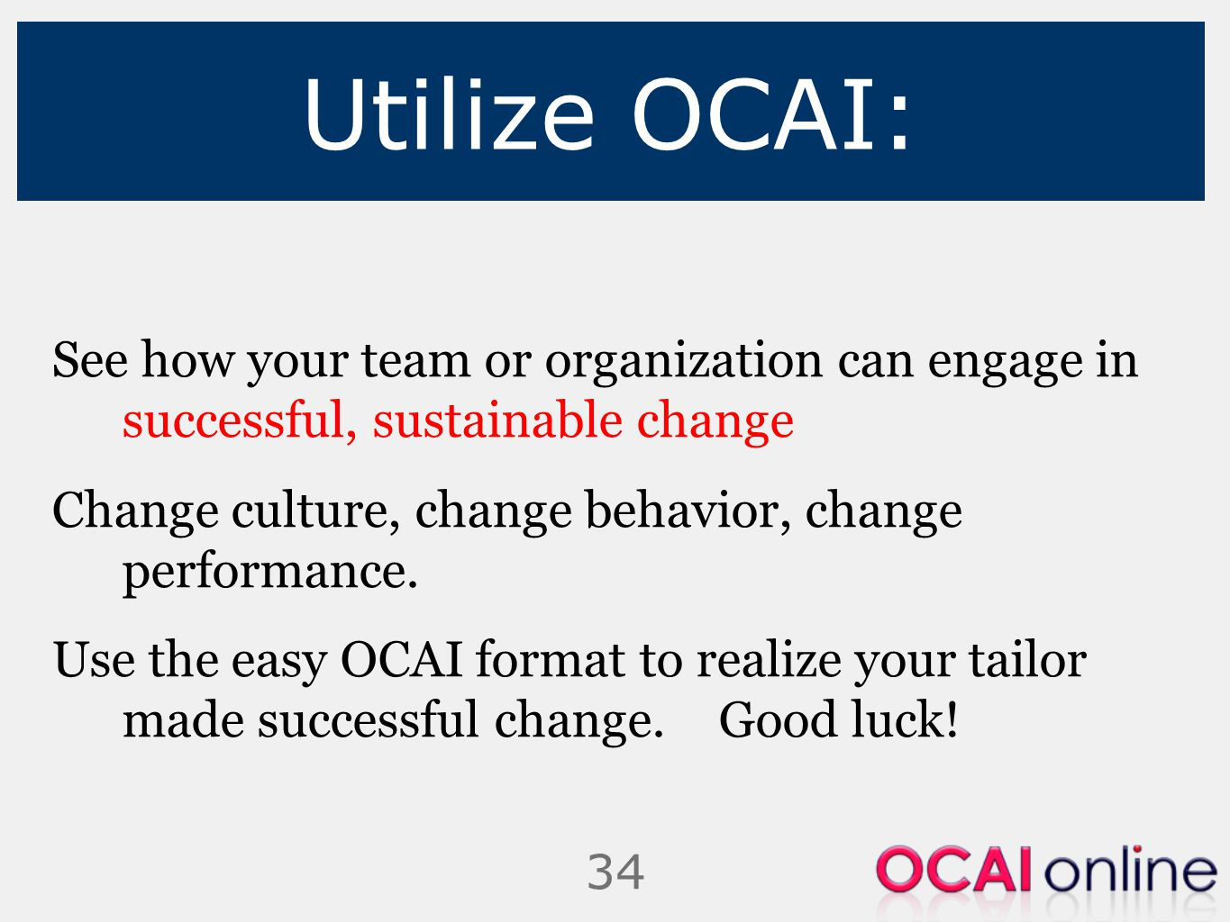 Utilize OCAI: See how your team or organization can engage in successful, sustainable change. Change culture, change behavior, change performance.