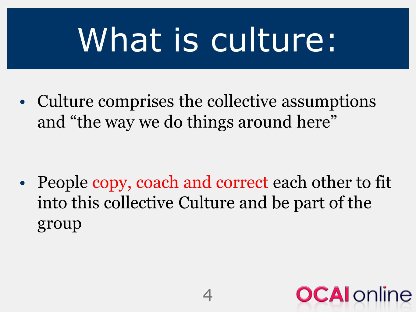 What is culture: Culture comprises the collective assumptions and the way we do things around here