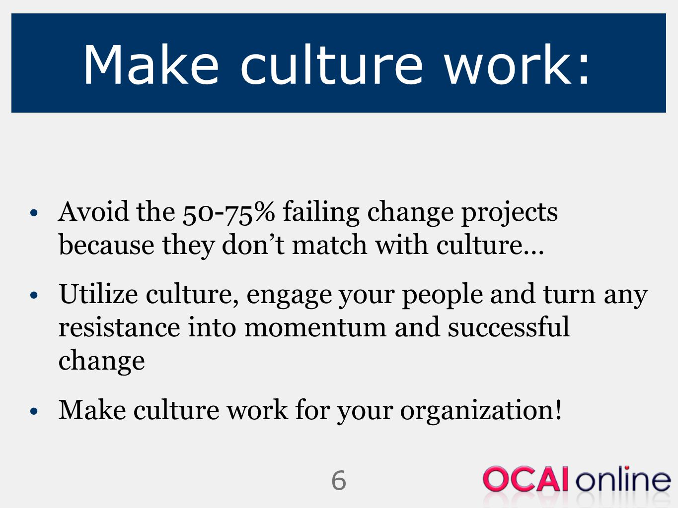 Make culture work: Avoid the 50-75% failing change projects because they don't match with culture…