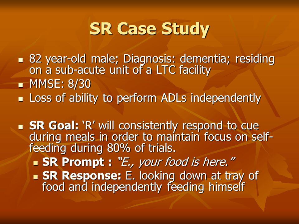 SR Case Study 82 year-old male; Diagnosis: dementia; residing on a sub-acute unit of a LTC facility.