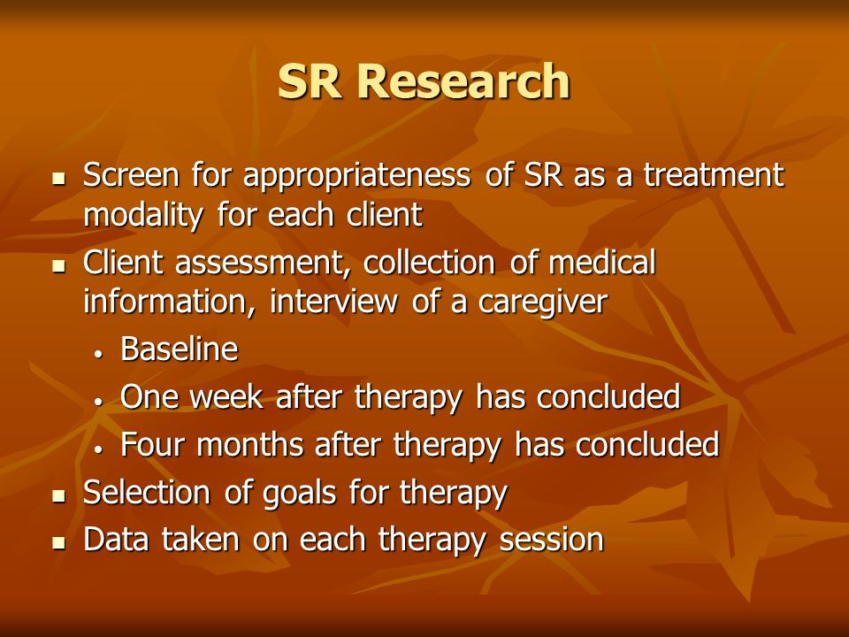 SR Research Screen for appropriateness of SR as a treatment modality for each client.