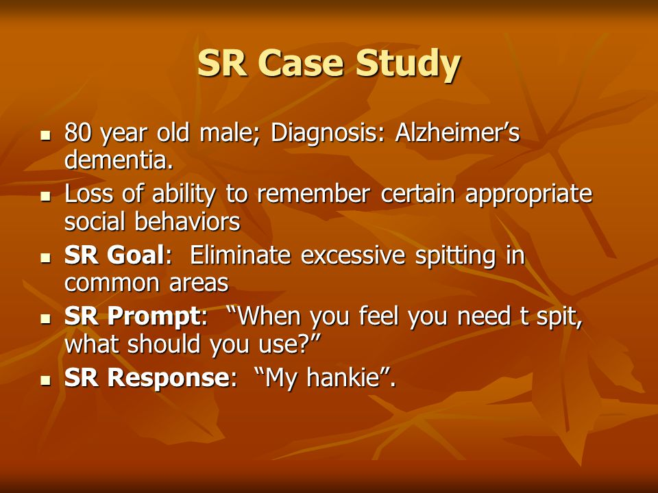 SR Case Study 80 year old male; Diagnosis: Alzheimer's dementia.