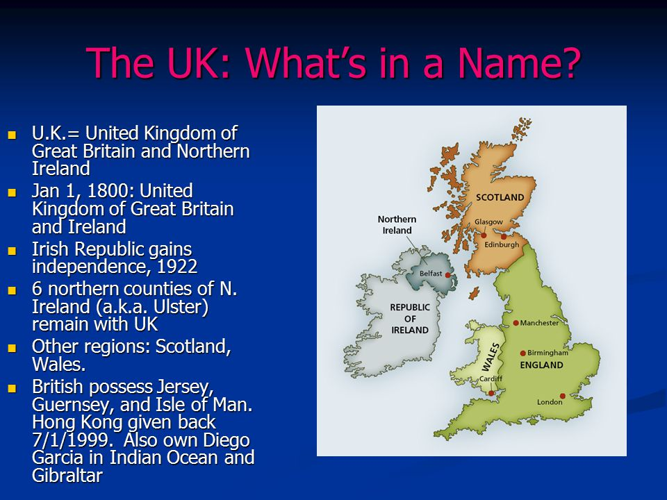 The UK: What's in a Name U.K.= United Kingdom of Great Britain and Northern Ireland. Jan 1, 1800: United Kingdom of Great Britain and Ireland.