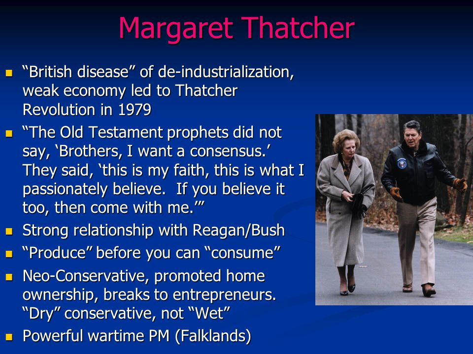 Margaret Thatcher British disease of de-industrialization, weak economy led to Thatcher Revolution in 1979.