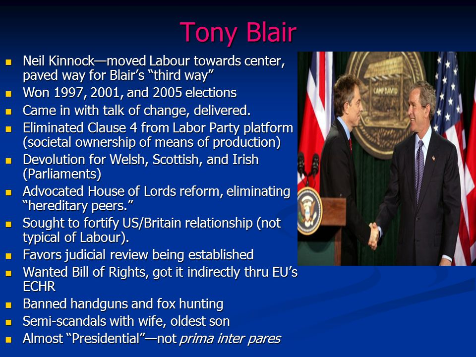 Tony Blair Neil Kinnock—moved Labour towards center, paved way for Blair's third way Won 1997, 2001, and 2005 elections.