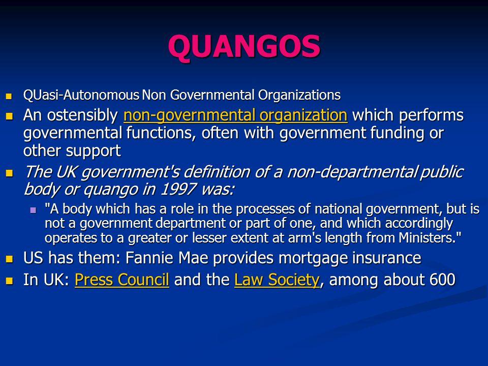 QUANGOS QUasi-Autonomous Non Governmental Organizations.