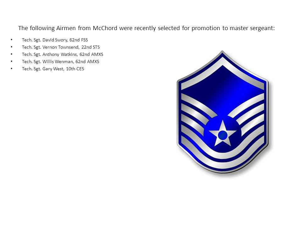 The following Airmen from McChord were recently selected for promotion to master sergeant: