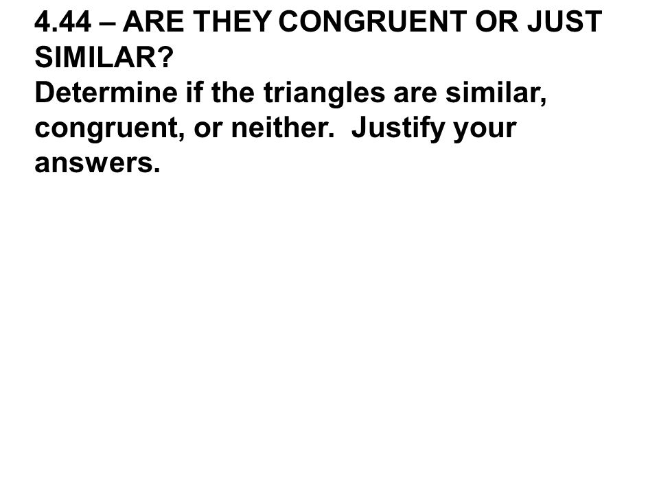 4.44 – ARE THEY CONGRUENT OR JUST SIMILAR