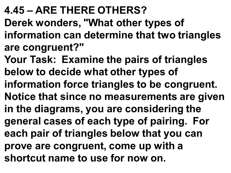 4.45 – ARE THERE OTHERS Derek wonders, What other types of information can determine that two triangles are congruent