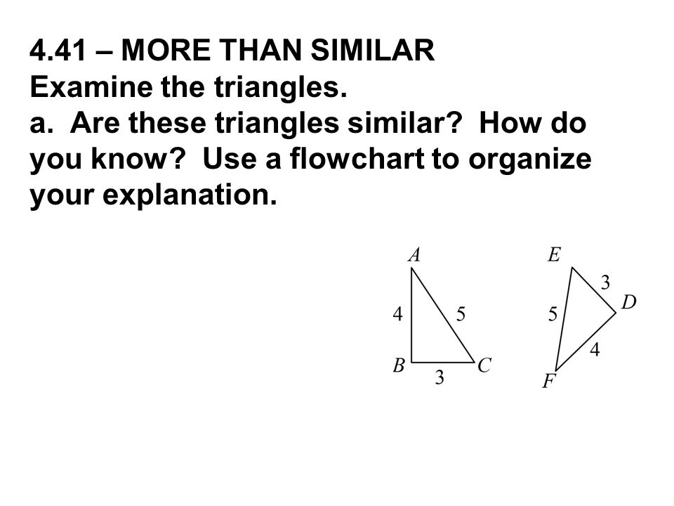 4.41 – MORE THAN SIMILAR Examine the triangles. a.