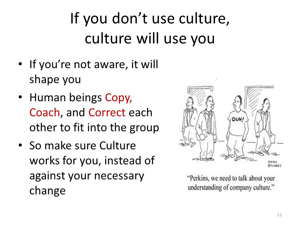 If you don't use culture, culture will use you