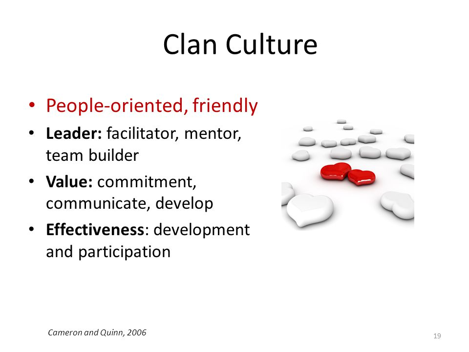 Clan Culture People-oriented, friendly