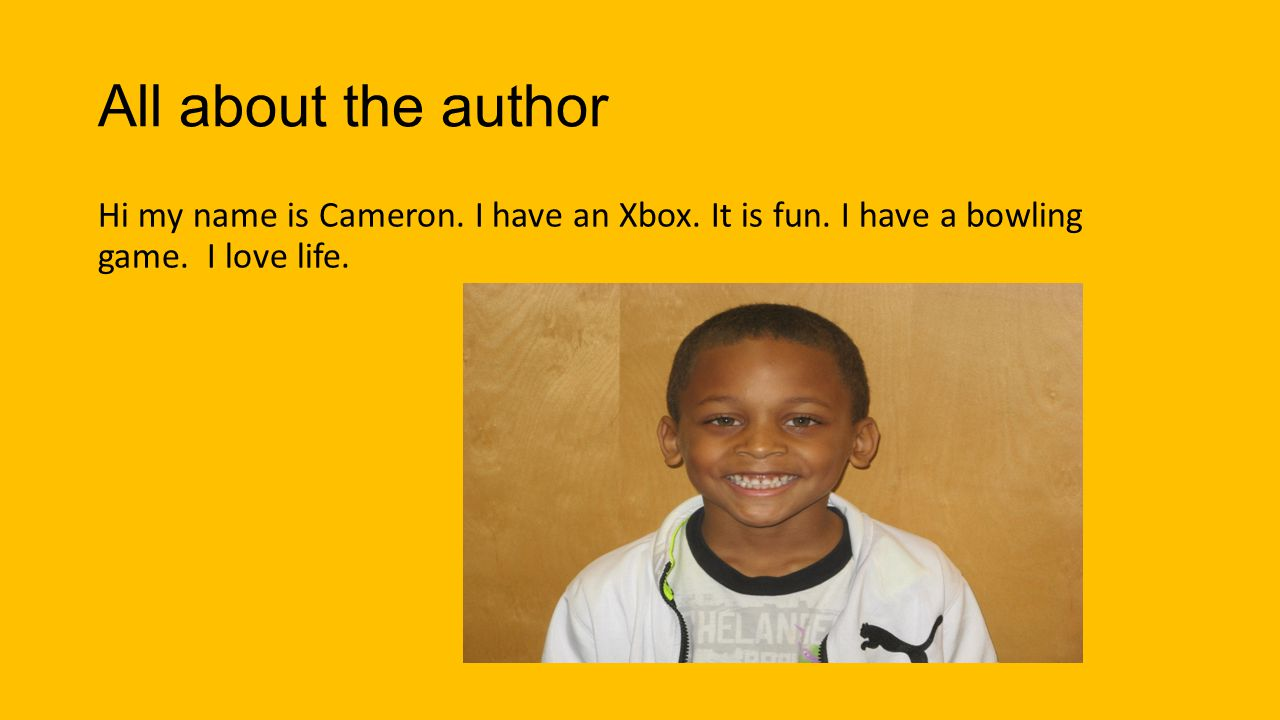 All about the author Hi my name is Cameron. I have an Xbox.