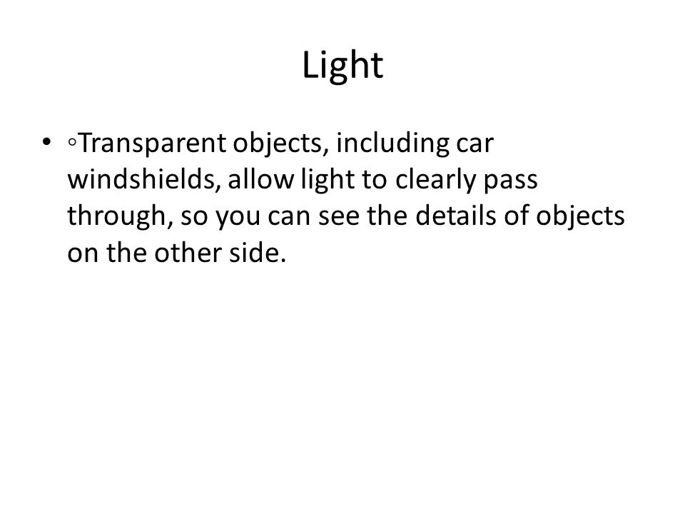 Light ◦Transparent objects, including car windshields, allow light to clearly pass through, so you can see the details of objects on the other side.