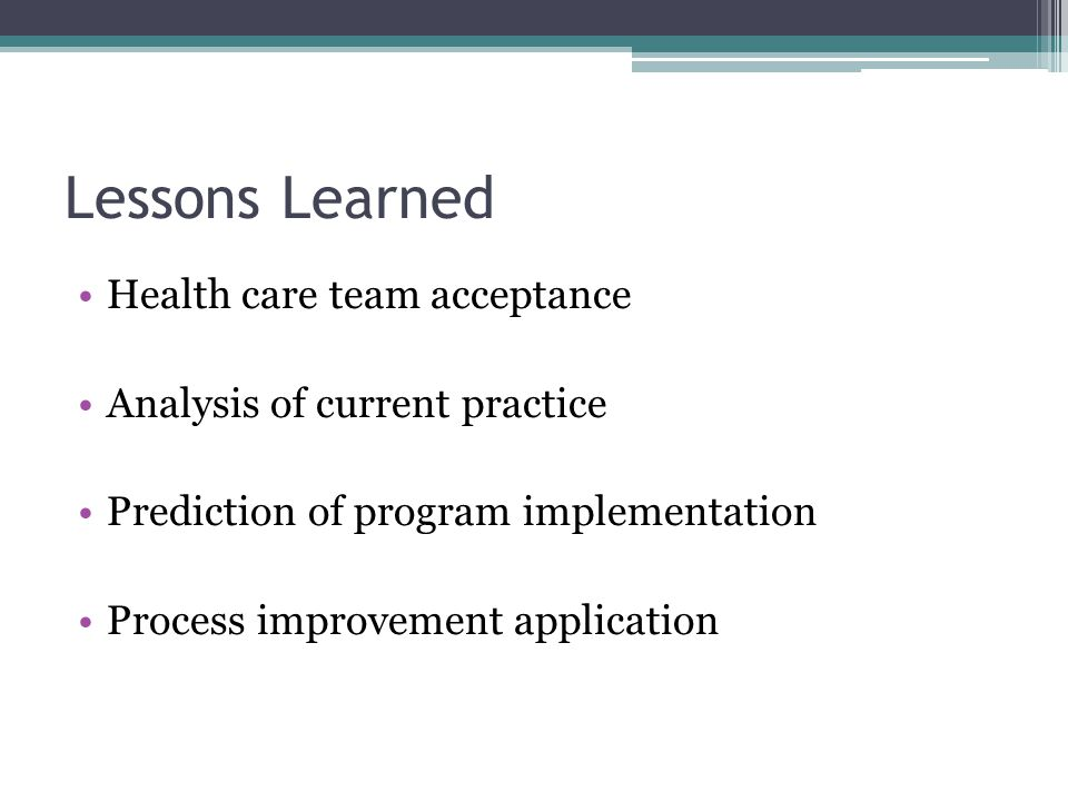 Lessons Learned Health care team acceptance