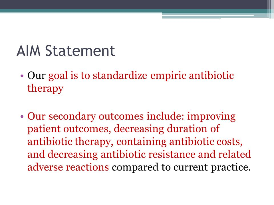 AIM Statement Our goal is to standardize empiric antibiotic therapy