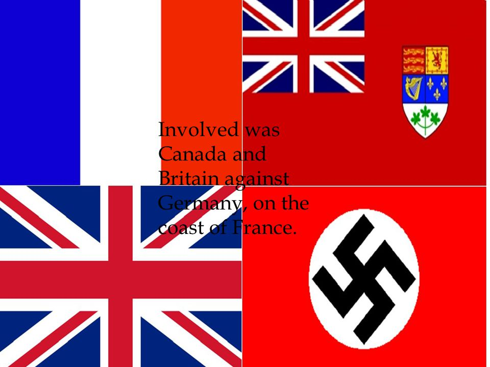 Involved was Canada and Britain against Germany, on the coast of France.