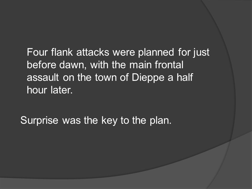 Four flank attacks were planned for just before dawn, with the main frontal assault on the town of Dieppe a half hour later.