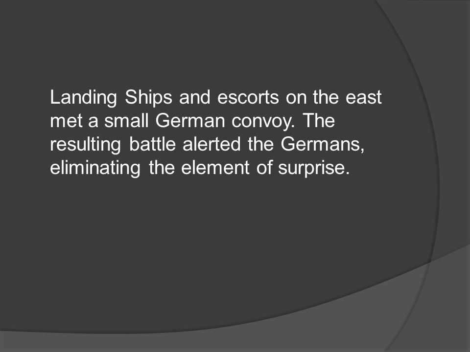Landing Ships and escorts on the east met a small German convoy