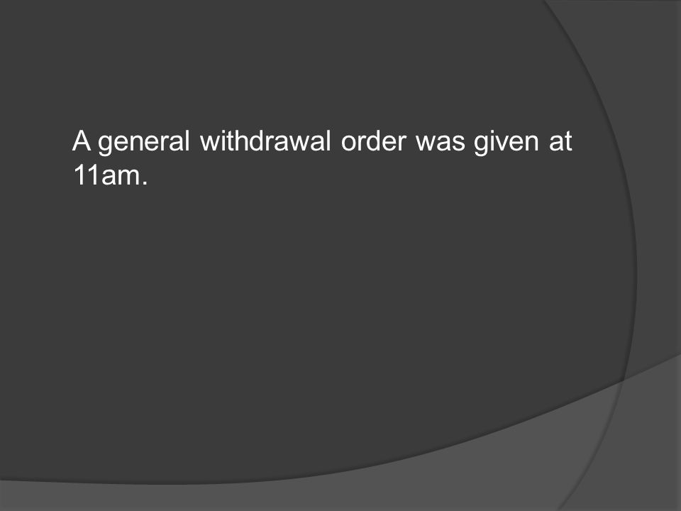 A general withdrawal order was given at 11am.