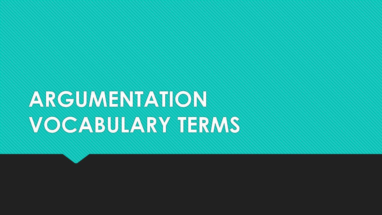 ARGUMENTATION VOCABULARY TERMS