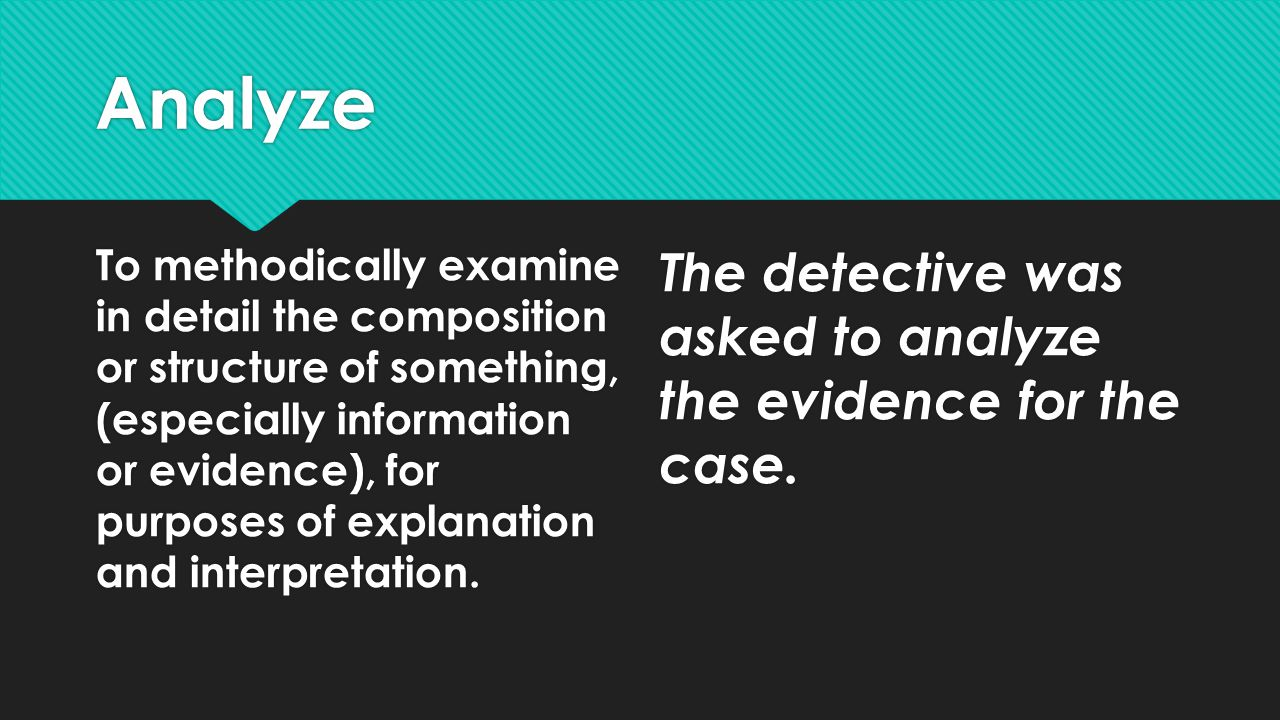Analyze The detective was asked to analyze the evidence for the case.