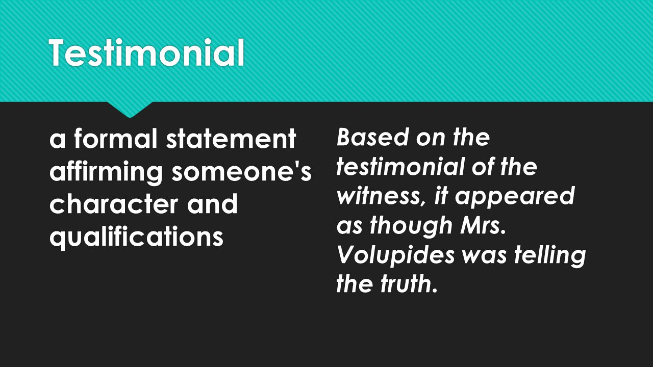 Testimonial a formal statement affirming someone s character and qualifications.
