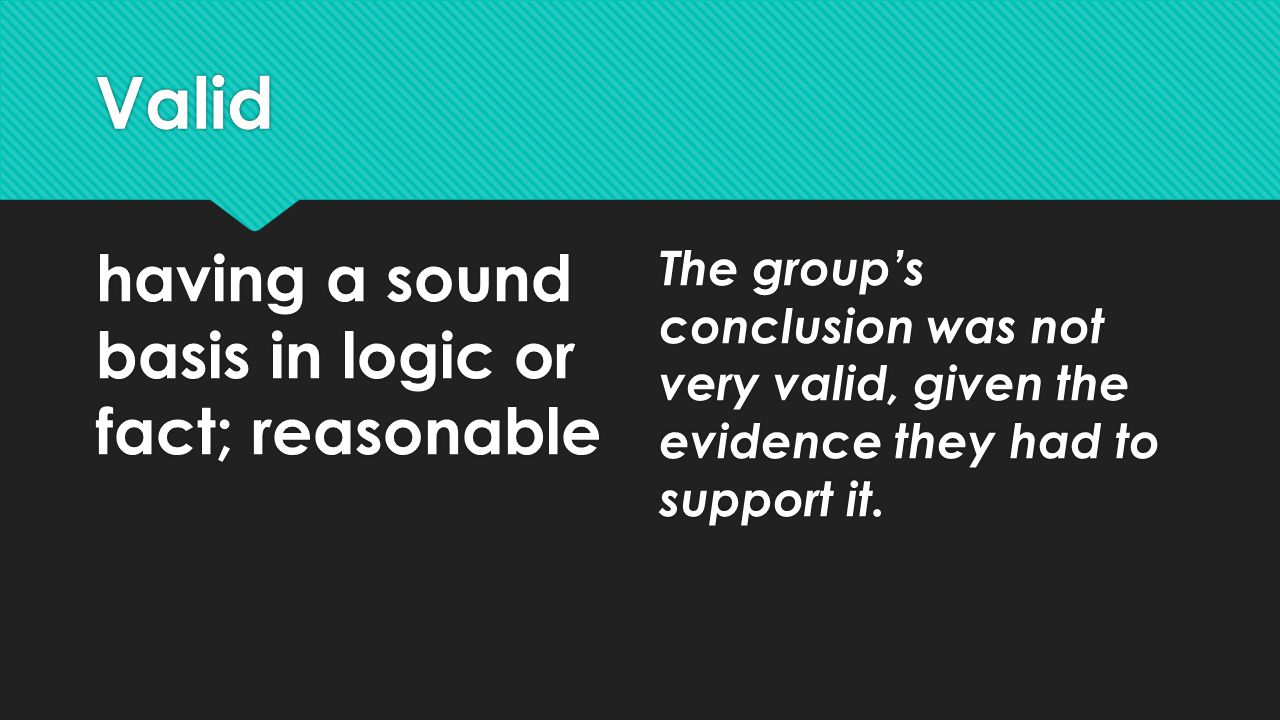 Valid having a sound basis in logic or fact; reasonable