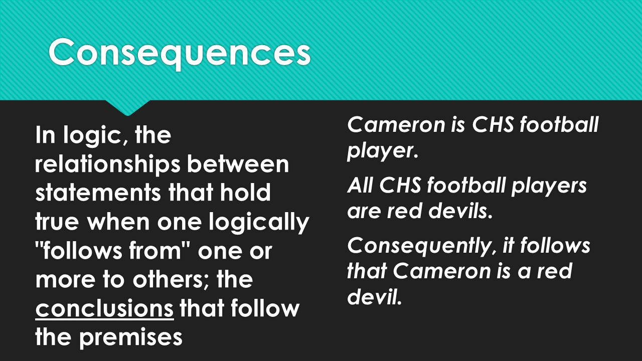 Consequences Cameron is CHS football player. All CHS football players are red devils. Consequently, it follows that Cameron is a red devil.