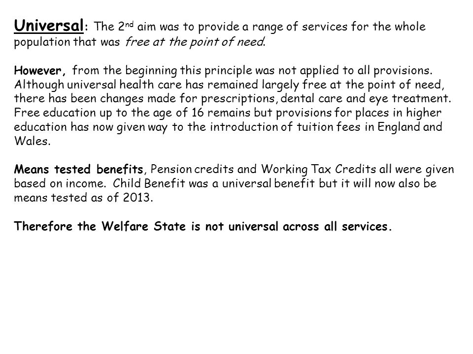 Universal: The 2nd aim was to provide a range of services for the whole population that was free at the point of need.