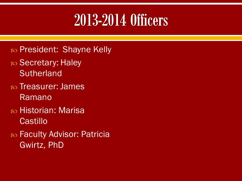 2013-2014 Officers President: Shayne Kelly Secretary: Haley Sutherland