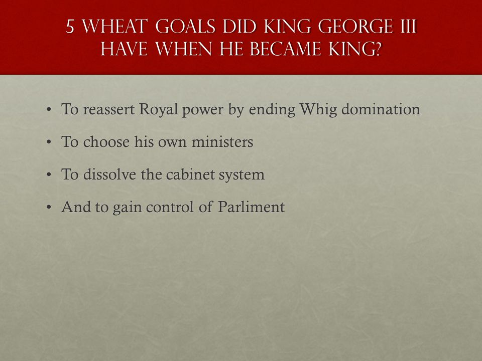 5 Wheat goals did King George III have when he became king