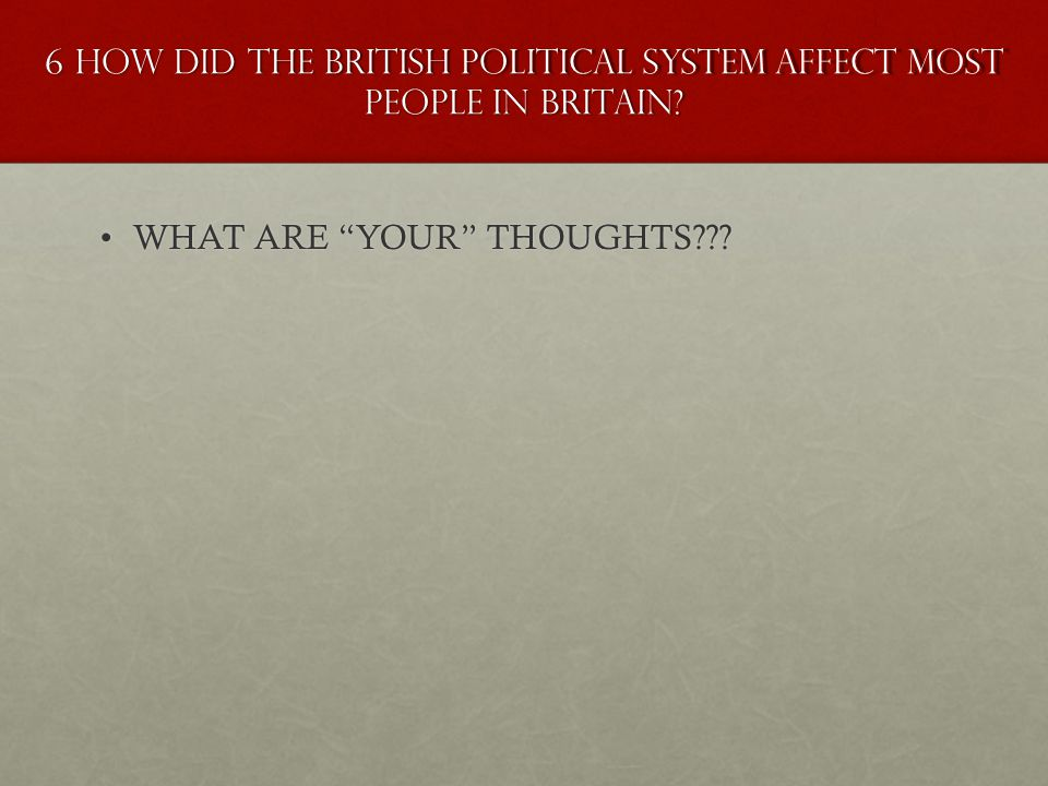 6 How did the British political system affect most people in Britain