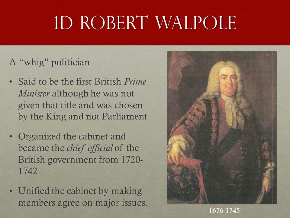 1d Robert Walpole A whig politician