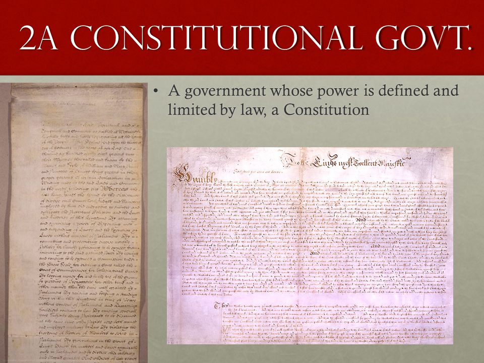 2a Constitutional Govt. A government whose power is defined and limited by law, a Constitution
