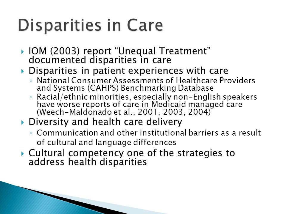Disparities in Care IOM (2003) report Unequal Treatment documented disparities in care. Disparities in patient experiences with care.