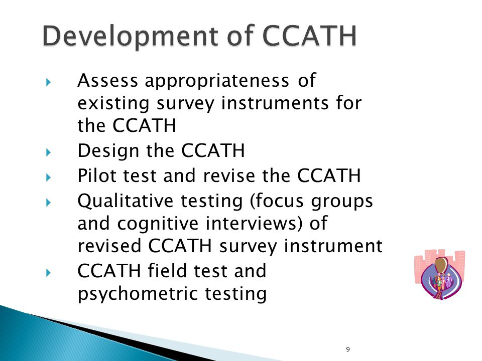 Development of CCATH Assess appropriateness of existing survey instruments for the CCATH. Design the CCATH.
