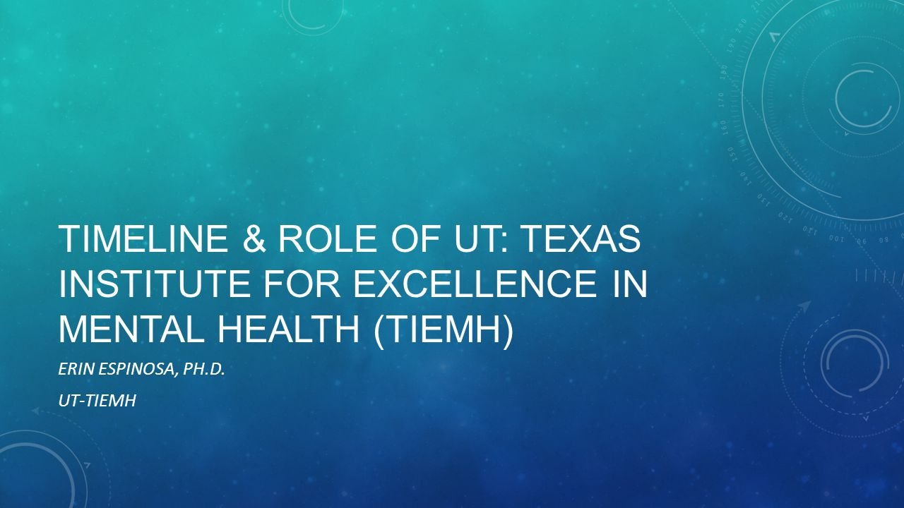 Timeline & Role of UT: Texas Institute for Excellence in Mental Health (TIEMH)