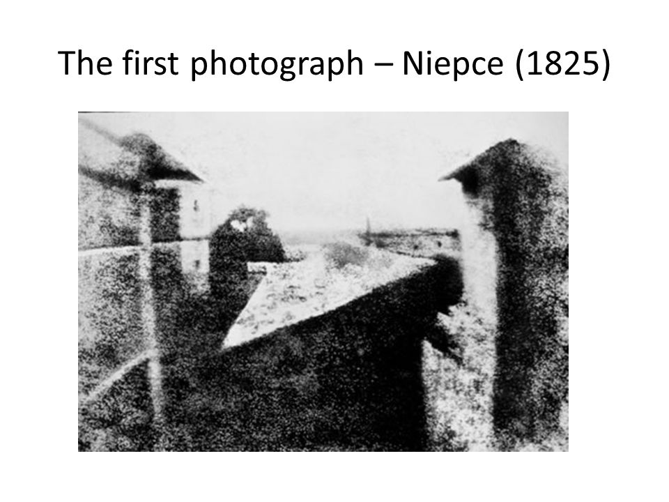 The first photograph – Niepce (1825)