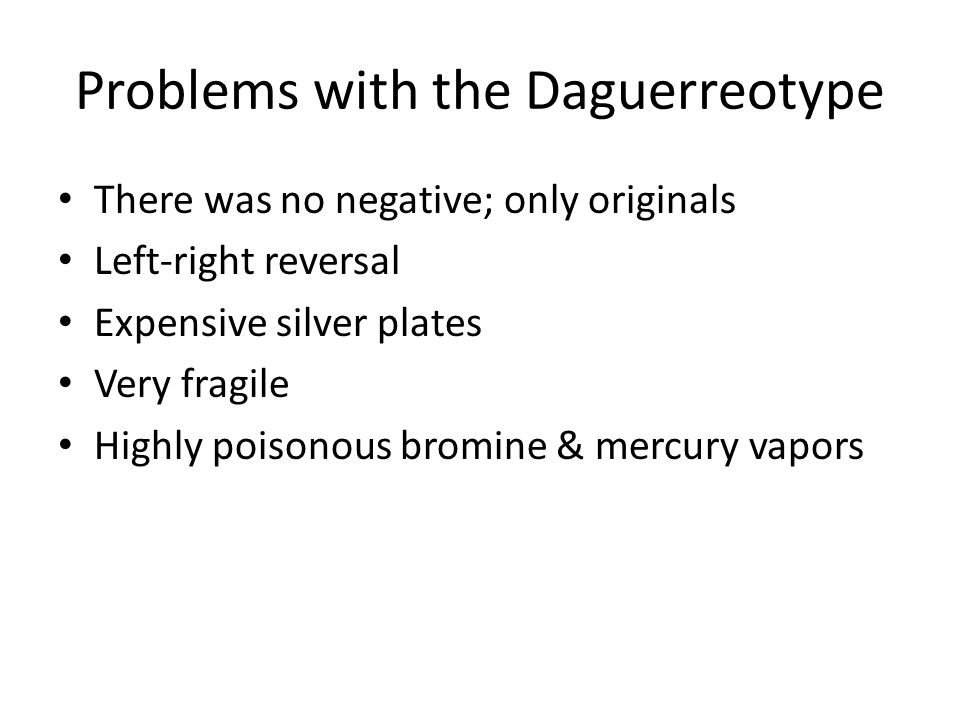 Problems with the Daguerreotype