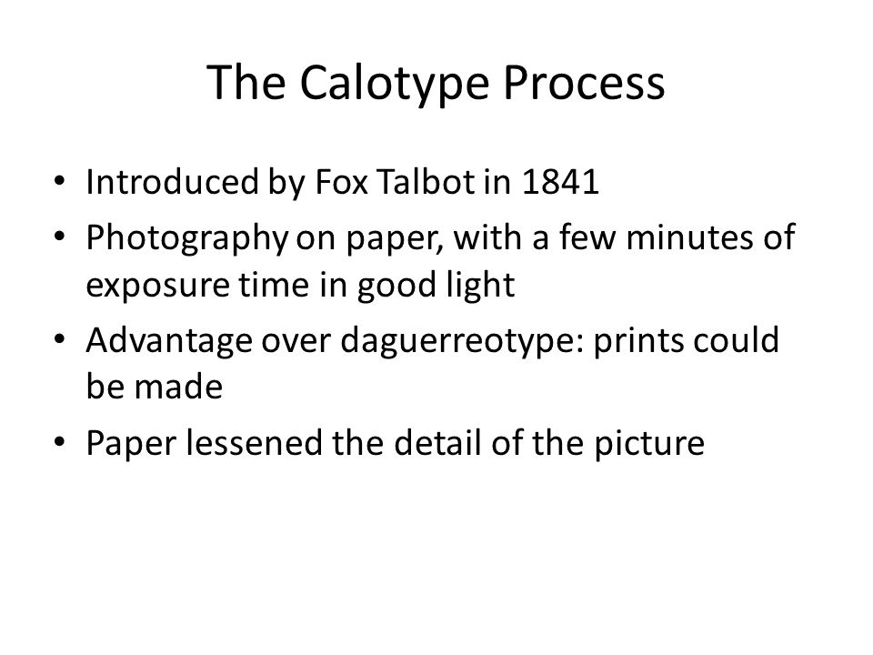 The Calotype Process Introduced by Fox Talbot in 1841