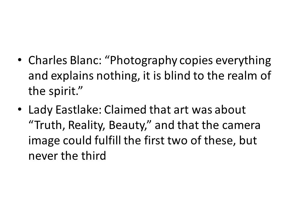 Charles Blanc: Photography copies everything and explains nothing, it is blind to the realm of the spirit.
