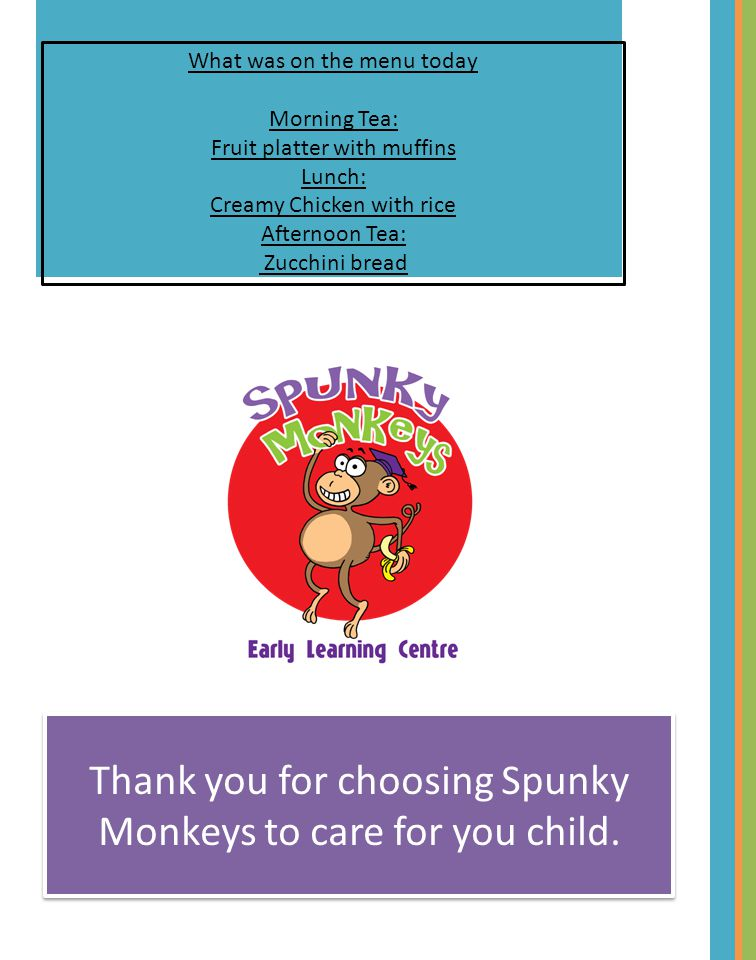 Thank you for choosing Spunky Monkeys to care for you child.