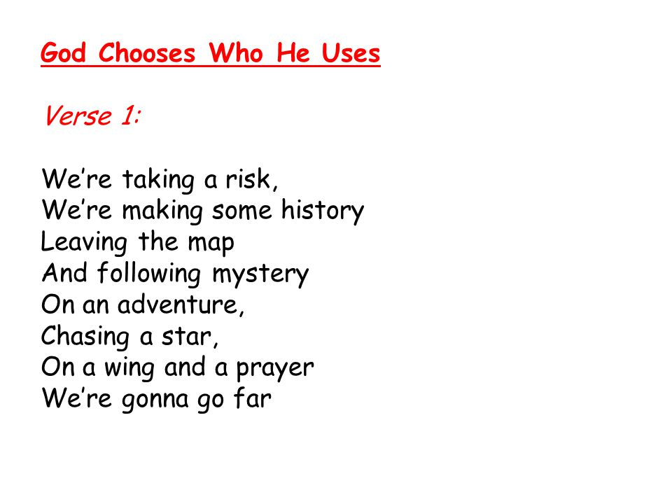 God Chooses Who He Uses Verse 1: We're taking a risk, We're making some history. Leaving the map.