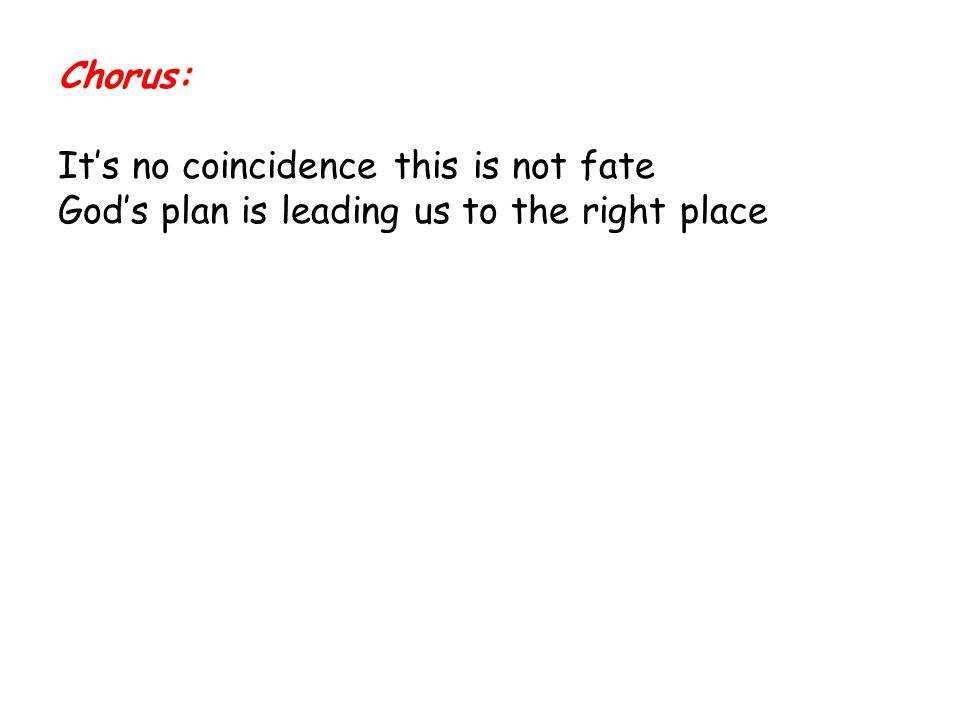 Chorus: It's no coincidence this is not fate God's plan is leading us to the right place